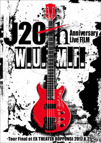 J 20th Anniversary Live FILM [W.U.M.F.] -Tour Final at EX THEATER ROPPONGI 2017.6.25-