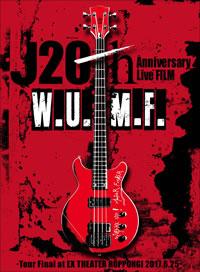 J 20th Anniversary Live FILM [W.U.M.F.] -Tour Final at EX THEATER ROPPONGI 2017.6.25-