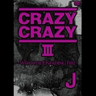 CRAZY CRAZY III ~WITH THE UNFADING FIRE~